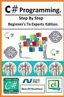 C# Programming: Step by Step Beginner's to Experts Edition. by Harry H Chaudhary (Paperback / softback, 2014)