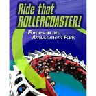 Ride That Rollercoaster: Forces at an Amusement Park by Richard Spilsbury, Louise Spilsbury (Hardback, 2015)