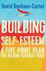 Building Self-Esteem: A Five-Point Plan for Valuing Yourself More by David Bonham-Carter (Paperback, 2016)