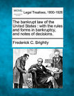 The bankrupt law of the United States: with the rules and forms in bankruptcy, a