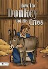 How the Donkey Got His Cross by Kevin Johnson (Paperback / softback, 2015)