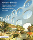 Sustainable Design: A Critical Guide for Architects and Interior, Lighting, and Environmental Designers by David Bergman (Paperback, 2012)