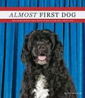 Almost First Dog: The Secret Rejected Portuguese Water Dog Applications by Stewart, Tabori, & Chang (Hardback, 2009)