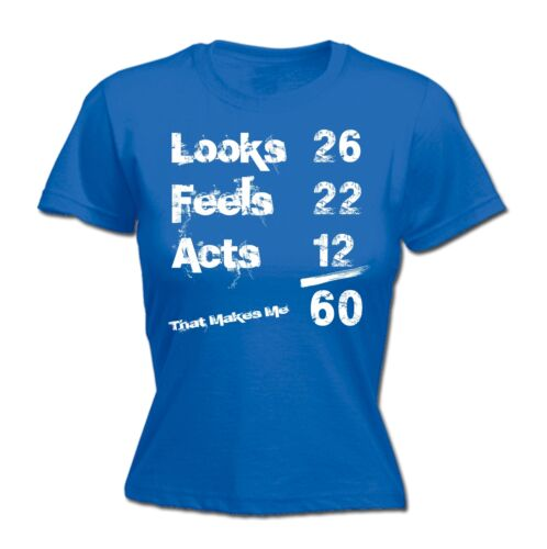 Women Looks 26 Feels 22 Acts 12 That Makes Me 60 Funny Dad Mum FITTED T-SHIRT