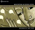 Meditation in Seven Steps: Unlocking the Depths of Human Fulfillment by Reginald A. Ray (CD-Audio, 2015)