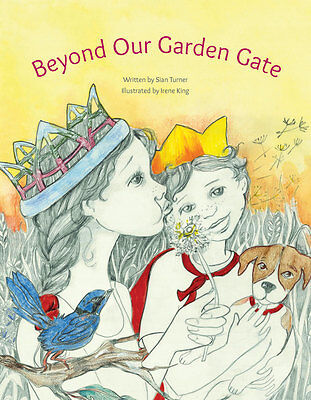 Beyond Our Garden Gate  Written by Sian Turner  Illustrated by Irene King