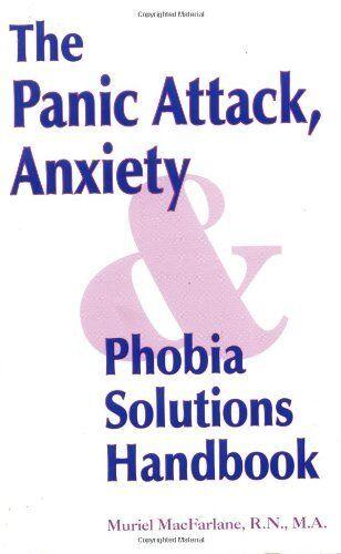 Panic Attack, Anxiety and Phobia Solutions Handbook,Muriel K. MacFarlane