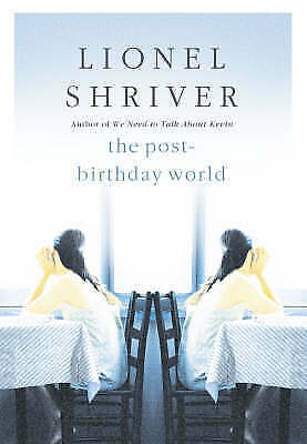 """AS NEW"" Shriver, Lionel, The Post-Birthday World, Book"