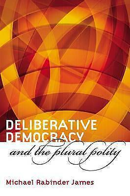Deliberative Democracy and the Plural Polity by Michael Rabinder James...