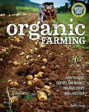 Organic Farming: How to Raise, Certify, and Market Organic Crops and Livestock,