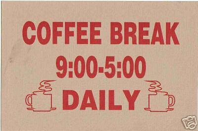 Humor Sign COFFEE BREAK    9:00-5:00    DAILY ..