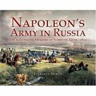 Napoleon's Army in Russia: The Illustrated Memoirs of Albrecht Adam, 1812 by Jonathan North (Hardback, 2005)