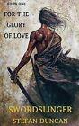 Swordslinger: For the Glory of Love by Stefan Duncan (Paperback / softback, 2013)