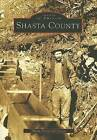 Shasta County by Shasta Historical Society (Paperback / softback, 2003)