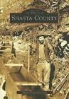 Shasta County by Shasta Historical Society (Paperback / softback, 2003)