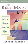 The Self-Made Man: Success and Stress American Style: Success and Stress-American Style by Isadore Barmash (Paperback, 1969)