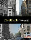 Flashback Los Angeles: Postcard Views: Then & Now by Michael Oldham (Paperback, 2014)