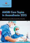 AAGBI Core Topics in Anaesthesia: 2015 by William Harrop-Griffiths, Felicity Plaat, Richard Griffiths (Paperback, 2015)