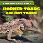 Horned Toads Are Not Toads 9781482409567 by Wes Flynn Hardback