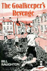The Goalkeeper's Revenge: And Other Stories by Bill Naughton (Hardback, 1967)