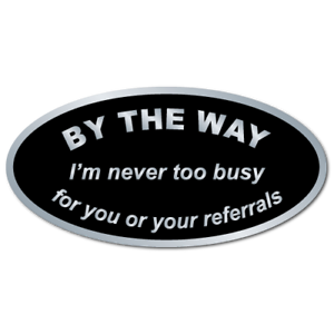 I/'m never too busy for your referrals By The Way Roll of 500 Stickers