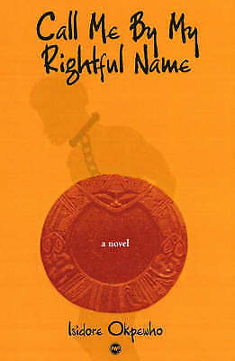 Call Me by My Rightful Name by Isidore Okpewho (Paperback, 2004)