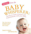 Top Tips from the Baby Whisperer: Secrets to Calm, Connect and Communicate with your Baby by Melinda Blau, Tracy Hogg (Paperback, 2008)