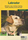 The Labrador: A Guide to Selection, Care, Nutrition, Training, Health, Breeding, Sports and Play by Eric Allan (Paperback, 2006)