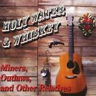 Miners Outlaw & Other Relatives by Holy Water & Whiskey (CD, Nov-2010, CD Baby (distributor))
