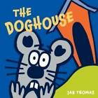 The Doghouse by Jan Thomas (Hardback, 2008)