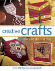 Creative Crafts You Can Do in a Day: Over 75 Step-by-Step Projects by F&W Publications Inc (Paperback, 2006)
