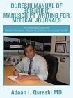 Qureshi Manual of Scientific Manuscript Writing for Medical Journals: An Essential Guide for Medical Students, Residents, Fellows, and Junior Faculty by Adnan I. Qureshi MD (Paperback, 2012)