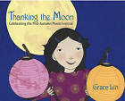 Thanking the Moon: Celebrating the Mid-Autumn Moon Festival by Grace Lin (Hardback, 2010)