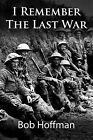 I Remember the Last War: (Original Version, Restored) by Bob Hoffman (Paperback / softback, 2011)