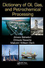 Dictionary of Oil, Gas, and Petrochemical Processing by Chikezie Nwaoha, Malcolm William Clark, Alireza Bahadori (Paperback, 2013)