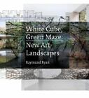 White Cube, Green Maze : New Art Landscapes by Raymund Ryan (2012, Hardcover)