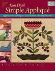 Simple Applique: Approachable Techniques, Easy Methods, Beautiful Results! by Kim Diehl (Paperback / softback, 2015)