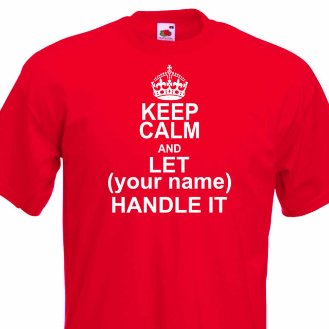 Keep Calm and Let (YOUR NAME) Handle It.PERSONALISED FUNNY MENS T-SHIRT UP 2 5XL
