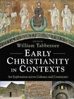Early Christianity in Contexts: An Exploration across Cultures and Continents by William Tabbernee (Hardback, 2014)