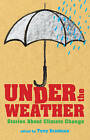Under the Weather: Stories About Climate Change by Frances Lincoln Publishers Ltd (Hardback, 2009)
