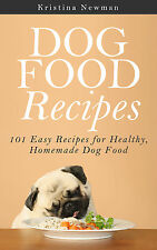 Dog Food Recipes: 101 Easy Recipes for Healthy, Homemade Dog Food Cookbook