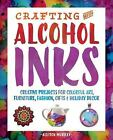 Crafting with Alcohol Inks : Creative Projects for Colorful Art, Furniture, Fashion, Gifts and Holiday Decor by Allison Murray (2016, Paperback)
