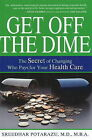 Get Off the Dime: The Secret of Changing Who Pays for Your Health Care by Sreedhar Potarazu (Hardback, 2009)