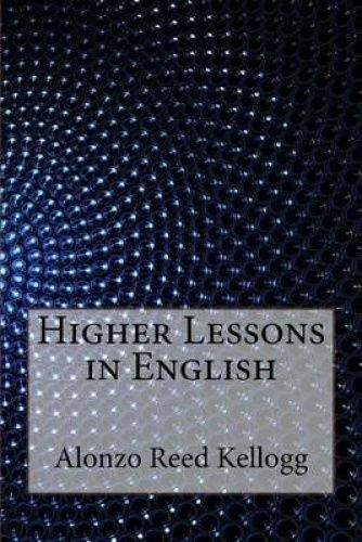 Higher Lessons in English by Kellogg, Alonzo Reed Brainerd -Paperback