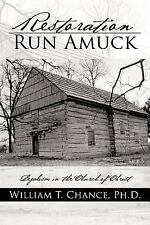 Restoration Run Amuck : Legalism in the Church of Christ by William T. Chance...