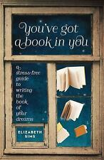 You've Got a Book in You: A Stress-Free Guide to Writing the Book of Your Dream