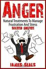 Anger: Natural Treatments to Manage Frustration and Stress by James Seals (Paperback / softback, 2015)