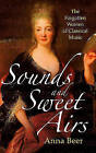 Sounds and Sweet Airs: The Forgotten Women of Classical Music by Anna Beer (Hardback, 2016)