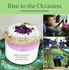 Rise to the Occasion : A French Food Experience by Hedda Dowd and Cherif Brahmi (2010, Hardcover)