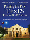 Passing the PPR TExES Exam for EC-12 Teachers: Keys to Certification and Ethical Teaching by Barbara L. Wilmore, Amy J. Burkman, Elaine L. Wilmore (Paperback, 2011)